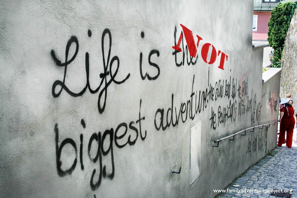 Life is not the biggest adventure