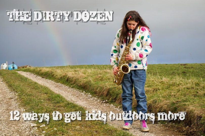The Dirty Dozen - 12 ways to get kids outdoors more