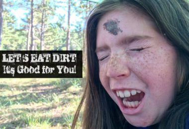 Let's Eat Dirt - It's Good for You