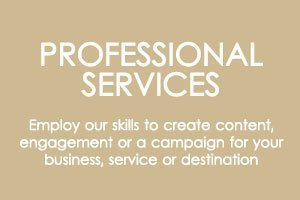 Professional-Services - Employ our skills to create content or engagement for your business campaign or destination