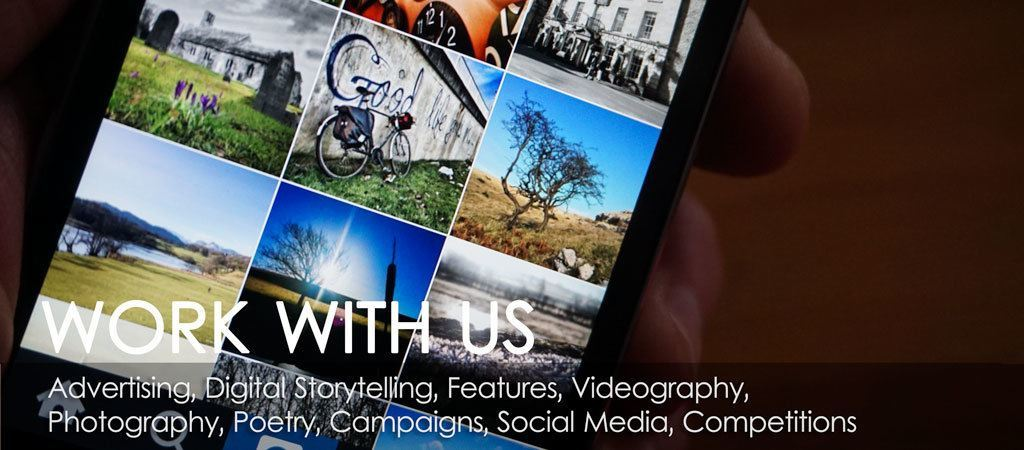 Work with us - Advertising, Digital Storytelling, Features, Videography, Photography, Poetry, Campaigns, Social Media, Competitions